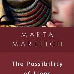 Cover for The Possibility of Lions by Marta Maretich